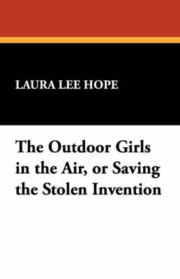 The Outdoor Girls in the Air, or Saving the Stolen Invention by Laura Lee Hope