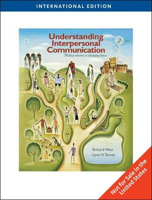Understanding Interpersonal Communication: Making Choices in Changing Times, International Edition by Richard West