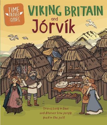 Time Travel Guides: Viking Britain and Jorvik by Ben Hubbard