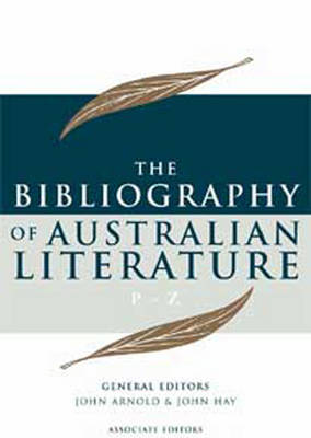 The Bibliography of Australian Literature (P-Z) Volume 4 (2 Volume Set) by John Arnold