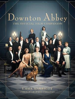 Downton Abbey: The Official Film Companion by Emma Marriott