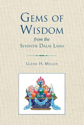 Gems Of Wisdom From The Seventh Dalai Lama by Glenn H. Mullin