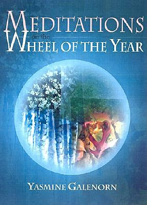 Meditations on the Wheel of the Year by Yasmine Galenorn