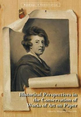 Historical Perspectives in the Conservation of Works of Art on Paper by Margaret Holben Ellis