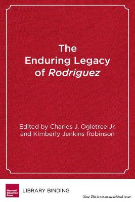 The Enduring Legacy of Rodriguez by Charles J. Ogletree