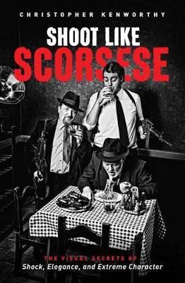 Shoot Like Scorsese by Christopher Kenworthy