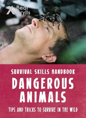 Bear Grylls Survival Skills: Dangerous Animals by Bear Grylls