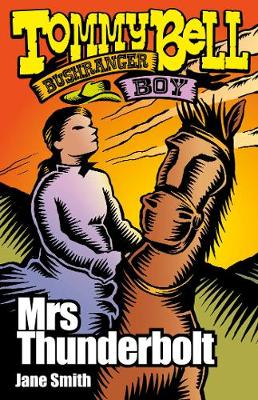 Tommy Bell Bushranger Boy: Mrs Thunderbolt by Jane Smith