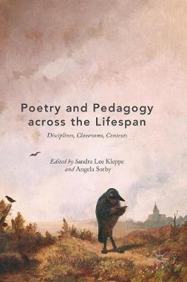 Poetry and Pedagogy across the Lifespan: Disciplines, Classrooms, Contexts by Sandra Lee Kleppe