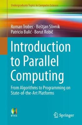 Introduction to Parallel Computing: From Algorithms to Programming on State-of-the-Art Platforms by Roman Trobec