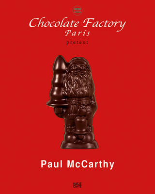 Paul McCarthy: Chocolate Factory Paris, Pretext by Paul McCarthy