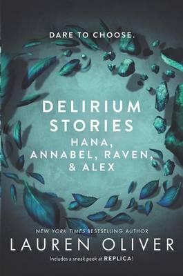 Delirium Stories: Hana, Annabel, Raven, and Alex by Lauren Oliver