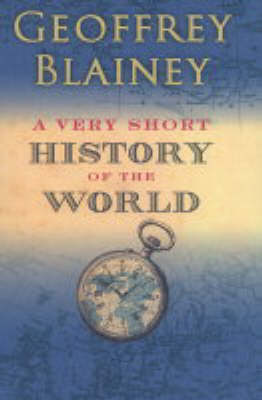A A Very Short History of the World by Geoffrey Blainey