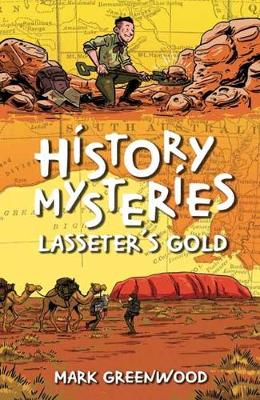 History Mysteries: Lasseter's Gold by Mark Greenwood