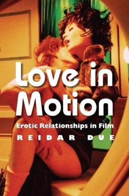 Love in Motion: Erotic Relationships in Film by Reidar Due