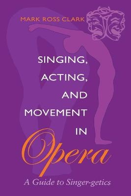 Singing, Acting, and Movement in Opera book