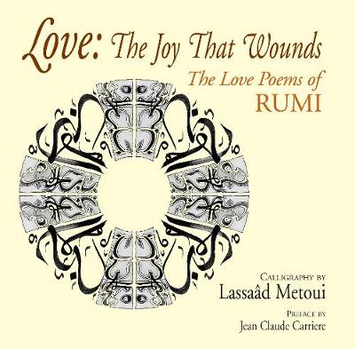 Love: The Joy That Wounds by Rumi