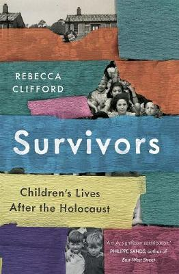 Survivors: Children's Lives After the Holocaust by Rebecca Clifford