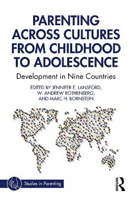 Parenting Across Cultures from Childhood to Adolescence: Development in Nine Countries by Jennifer E. Lansford