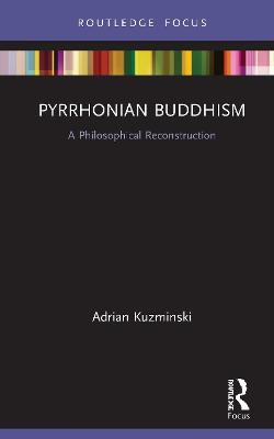Pyrrhonian Buddhism: A Philosophical Reconstruction book