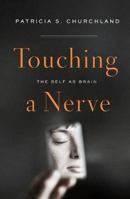 Touching a Nerve by Patricia S. Churchland
