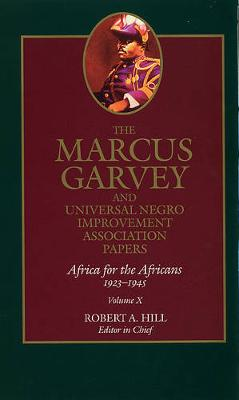 The The Marcus Garvey and Universal Negro Improvement Association Papers The Marcus Garvey and Universal Negro Improvement Association Papers, Vol. X Africa for the Africans 1923-1945 v. 10 by Marcus Garvey