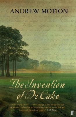 The Invention of Dr Cake by Sir Andrew Motion