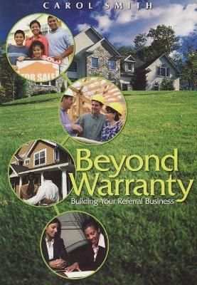 Beyond Warranty: Building Your Referral Business by Carol Smith