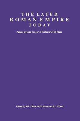 The Later Roman Empire Today by D.F. Clark