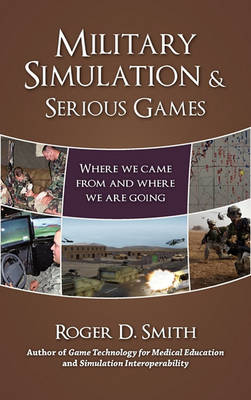 Military Simulation & Serious Games by Roger Dean Smith