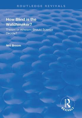 How Blind is the Watchmaker?: Theism or Atheism: Should Science Decide? book
