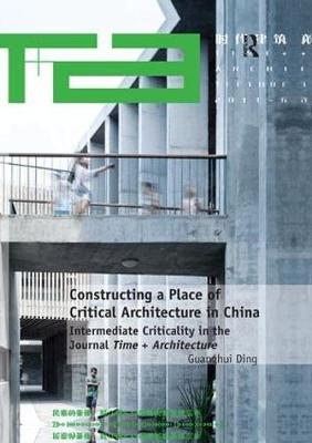 Constructing a Place of Critical Architecture in China by Guanghui Ding