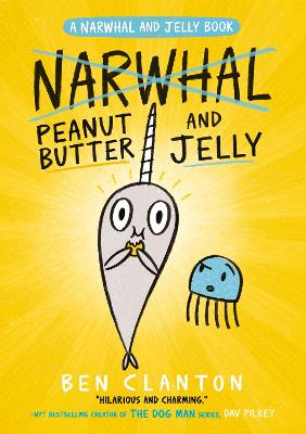 Peanut Butter and Jelly (Narwhal and Jelly 3) (A Narwhal and Jelly book) by Ben Clanton