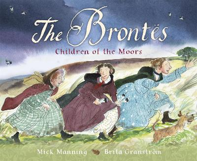 The Brontes - Children of the Moors: A Picture Book by Mick Manning