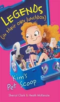Legends In Their Own Lunchbox: Kim's Pet Scoop by Sherryl Clark