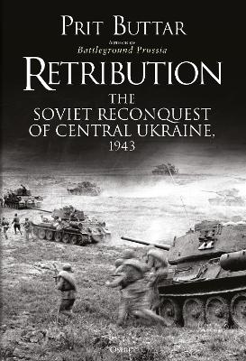 Retribution: The Soviet Reconquest of Central Ukraine, 1943 by Prit Buttar