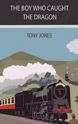 The Boy Who Caught the Dragon by Tony Jones