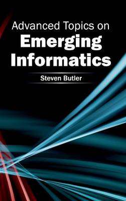 Advanced Topics on Emerging Informatics by Steven Butler