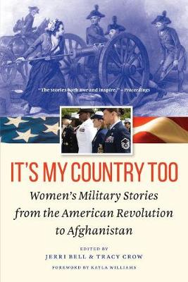 It's My Country Too: Women'S Military Stories from the American Revolution to Afghanistan by Jerri Bell