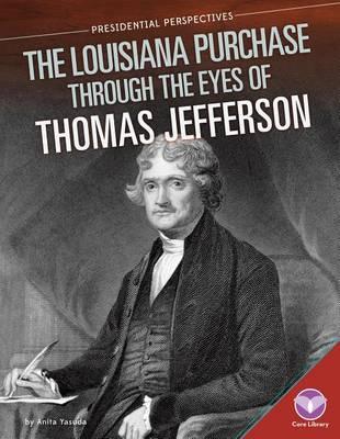 Louisiana Purchase Through the Eyes of Thomas Jefferson by Anita Yasuda