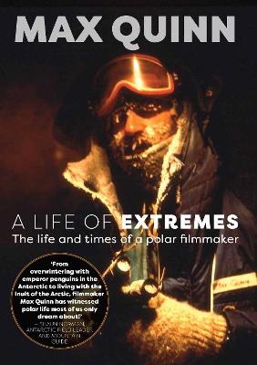 A Life of Extremes: The Life and Times of a Polar Filmmaker by Max Quinn