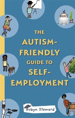 The Autism-Friendly Guide to Self-Employment by Robyn Steward