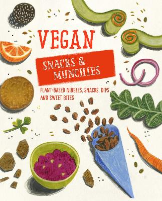 Vegan Snacks & Munchies: Plant-Based Nibbles, Snacks, Dips and Sweet Bites by Ryland Peters & Small