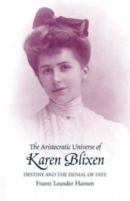 Aristocratic Universe of Karen Blixen by Frantz Leander Hansen