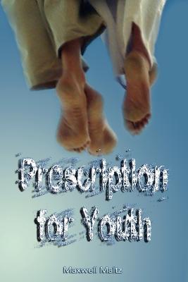 Prescription for Youth by Maxwell Maltz (the author of Psycho-Cybernetics) by Maxwell Maltz