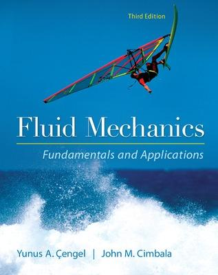 Fluid Mechanics Fundamentals and Applications by Yunus A. Cengel