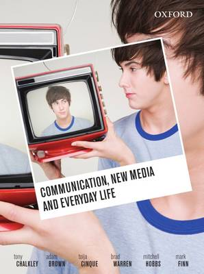 Communication, New Media and Everyday Life by Tony Chalkley