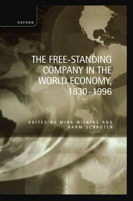 Free-Standing Company in the World Economy, 1830-1996 by Mira Wilkins