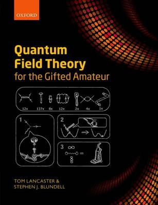 Quantum Field Theory for the Gifted Amateur by Tom Lancaster