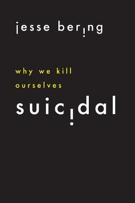 Suicidal: Why We Kill Ourselves by Jesse Bering
